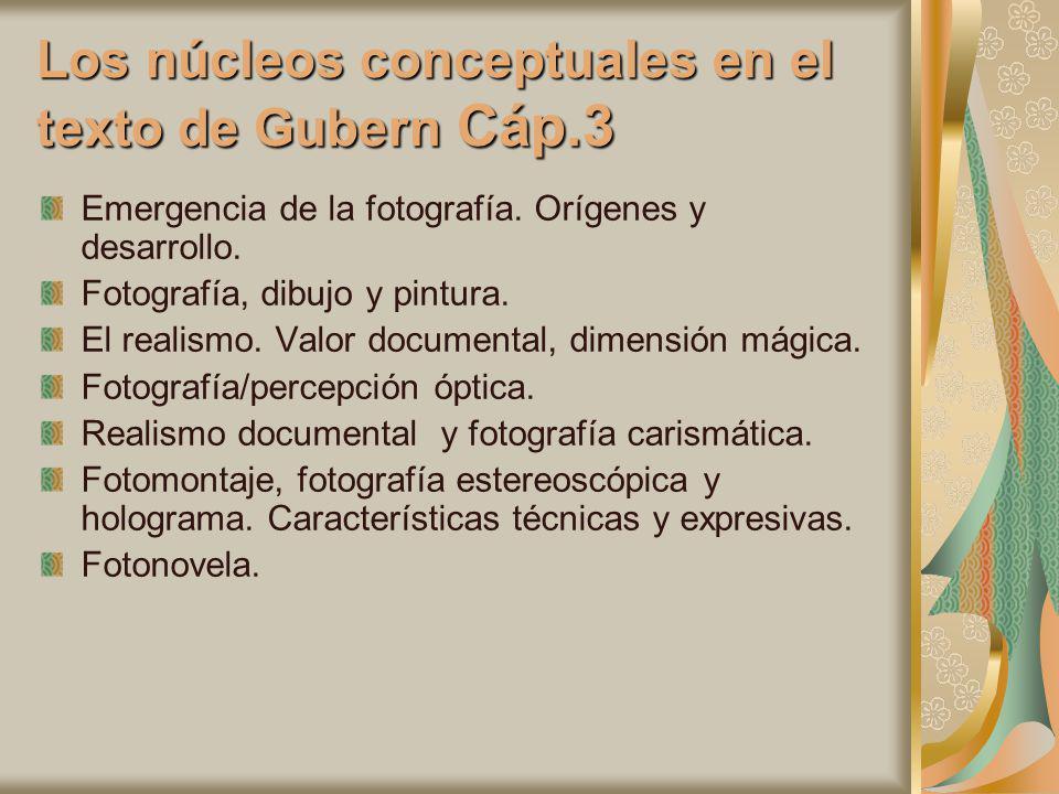 Los núcleos conceptuales en el texto de Gubern Cáp.3 Emergencia de la fotografía. Orígenes y desarrollo. Fotografía, dibujo y pintura. El realismo. Va