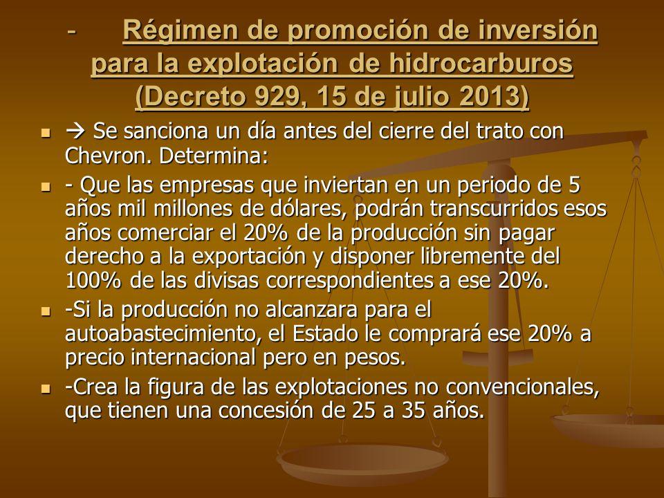 - Régimen de promoción de inversión para la explotación de hidrocarburos (Decreto 929, 15 de julio 2013) Se sanciona un día antes del cierre del trato