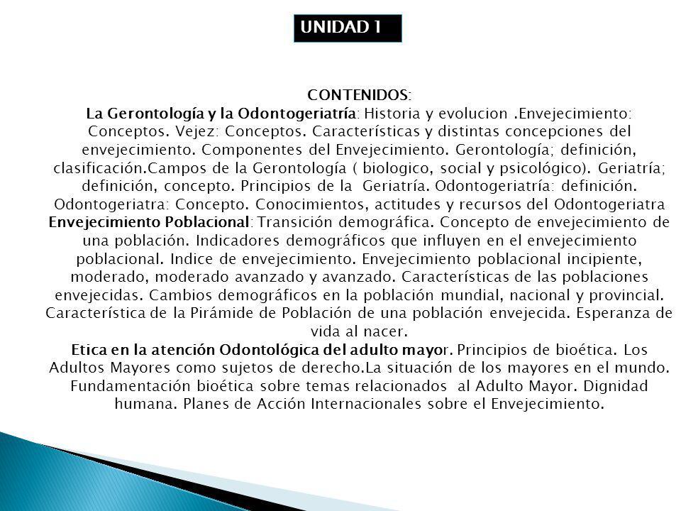 CONTENIDOS: La Gerontología y la Odontogeriatría: Historia y evolucion.Envejecimiento: Conceptos.
