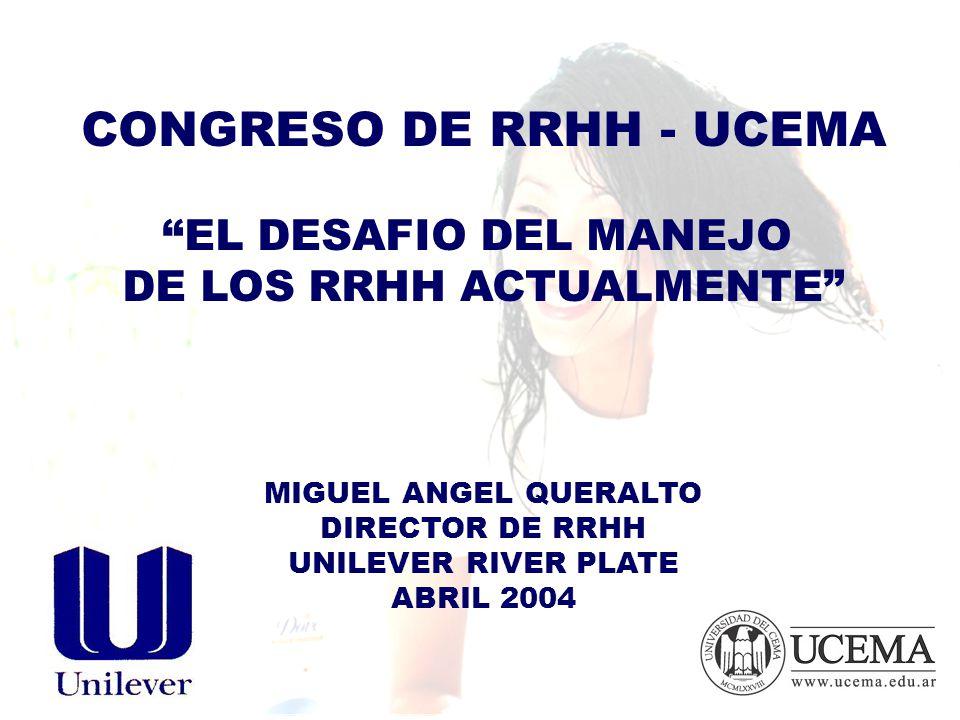 CONGRESO DE RRHH - UCEMA EL DESAFIO DEL MANEJO DE LOS RRHH ACTUALMENTE MIGUEL ANGEL QUERALTO DIRECTOR DE RRHH UNILEVER RIVER PLATE ABRIL 2004