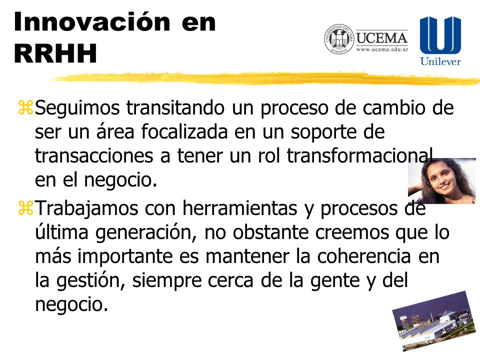 Innovación en RRHH zSeguimos transitando un proceso de cambio de ser un área focalizada en un soporte de transacciones a tener un rol transformacional en el negocio.