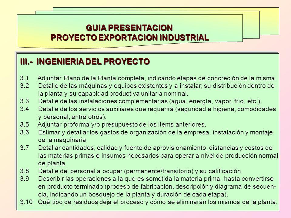 GUIA PRESENTACION PROYECTO EXPORTACION INDUSTRIAL III.- INGENIERIA DEL PROYECTO 3.1 Adjuntar Plano de la Planta completa, indicando etapas de concreci