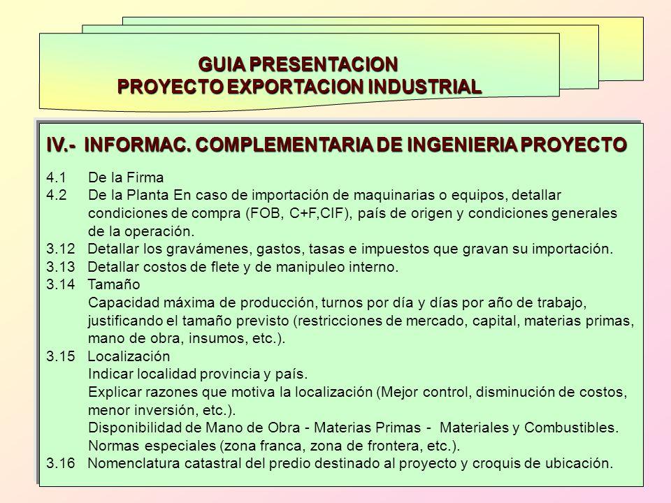 GUIA PRESENTACION PROYECTO EXPORTACION INDUSTRIAL IV.- INFORMAC. COMPLEMENTARIA DE INGENIERIA PROYECTO 4.1 De la Firma 4.2 De la Planta En caso de imp