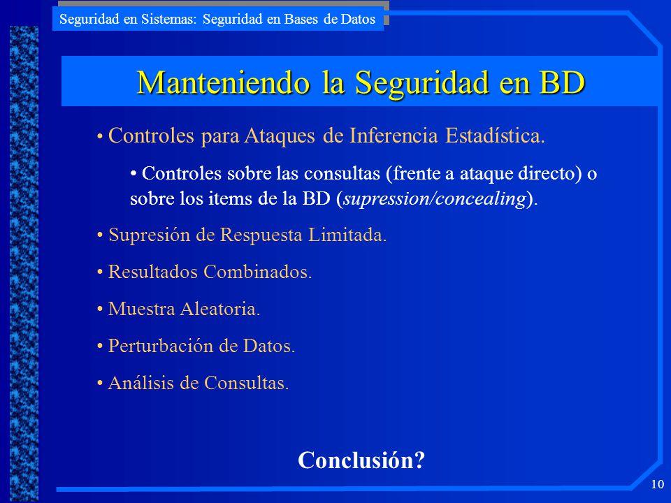 Seguridad en Sistemas: Seguridad en Bases de Datos 10 Manteniendo la Seguridad en BD Controles para Ataques de Inferencia Estadística. Controles sobre