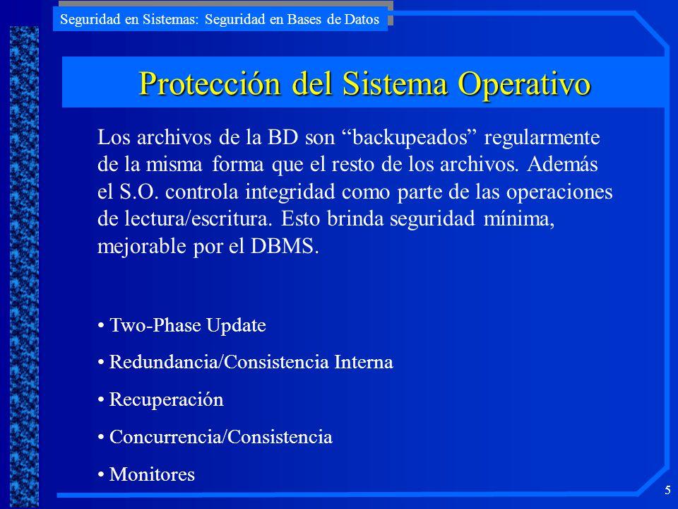 Seguridad en Sistemas: Seguridad en Bases de Datos 5 Protección del Sistema Operativo Los archivos de la BD son backupeados regularmente de la misma f