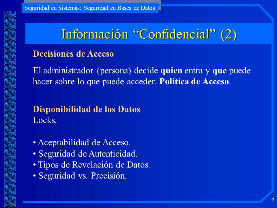 Seguridad en Sistemas: Seguridad en Bases de Datos 7 Información Confidencial (2) Decisiones de Acceso El administrador (persona) decide quien entra y