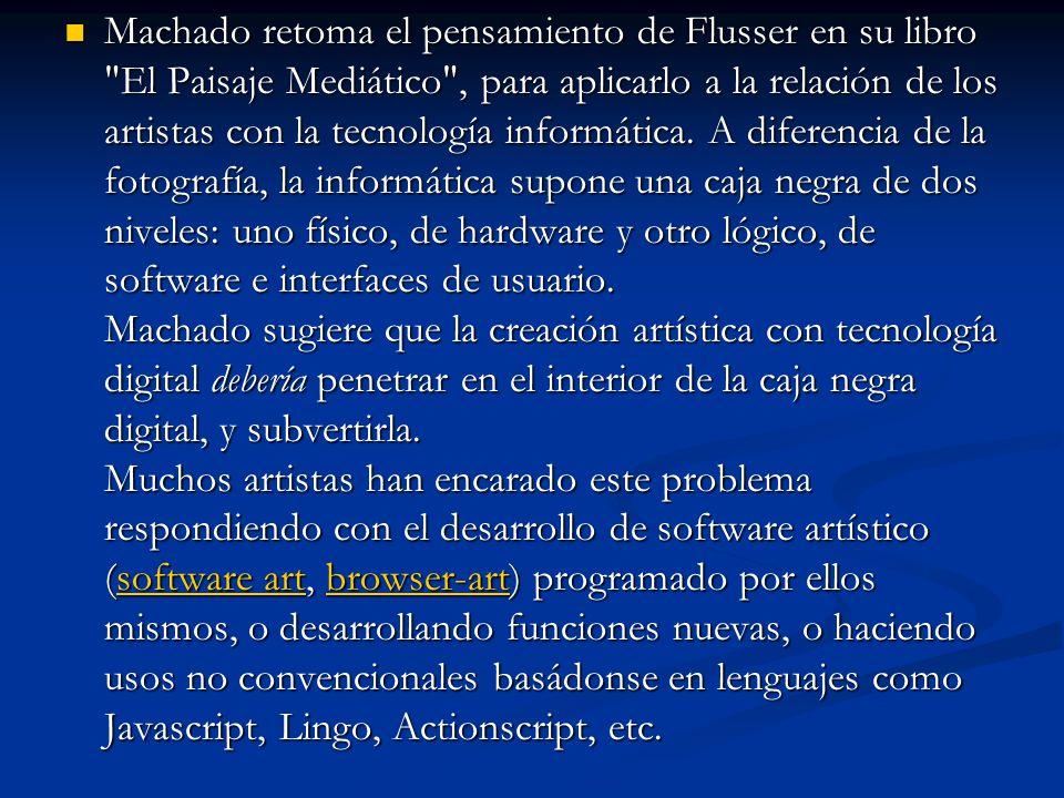 Machado retoma el pensamiento de Flusser en su libro El Paisaje Mediático , para aplicarlo a la relación de los artistas con la tecnología informática.