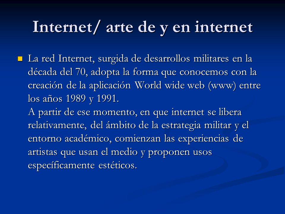 Internet/ arte de y en internet La red Internet, surgida de desarrollos militares en la década del 70, adopta la forma que conocemos con la creación de la aplicación World wide web (www) entre los años 1989 y 1991.