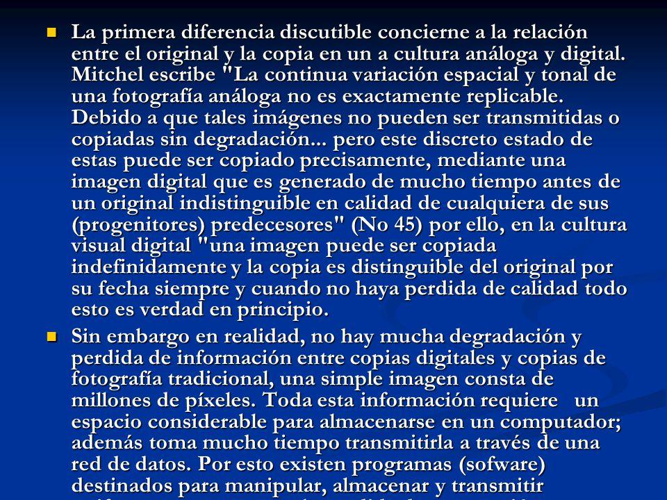 La primera diferencia discutible concierne a la relación entre el original y la copia en un a cultura análoga y digital. Mitchel escribe