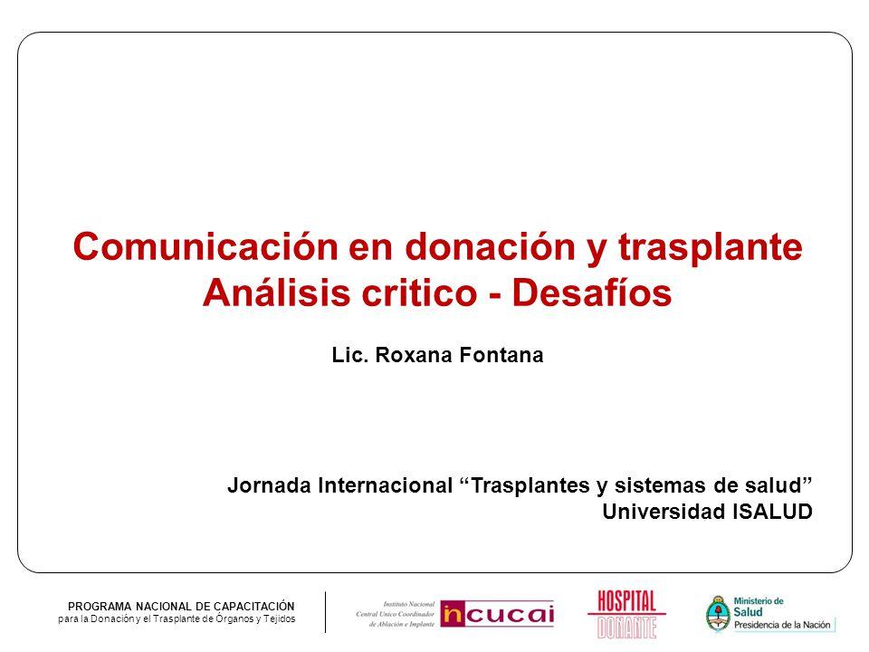 PROGRAMA NACIONAL DE CAPACITACIÓN para la Donación y el Trasplante de Órganos y Tejidos Comunicación en donación y trasplante Análisis critico - Desaf