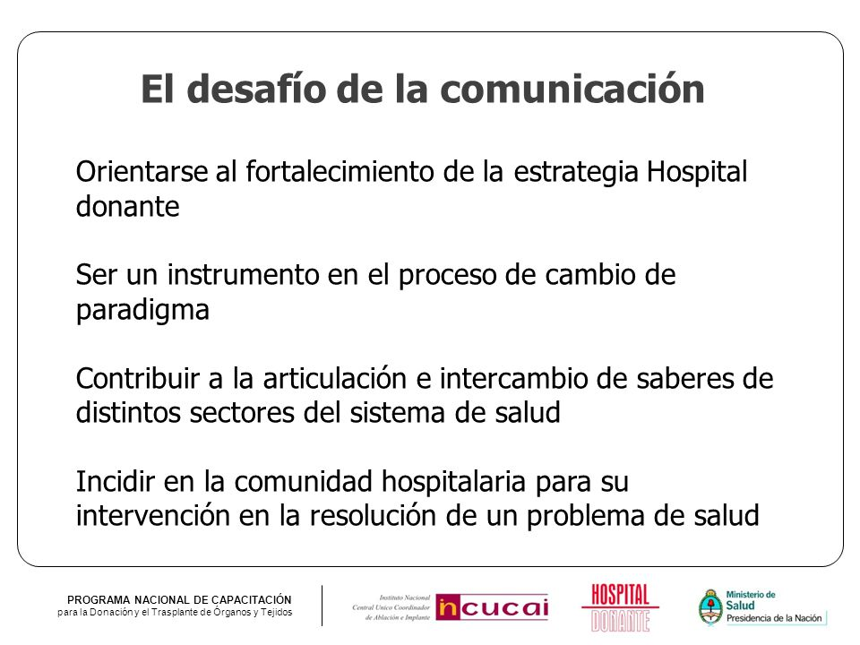 PROGRAMA NACIONAL DE CAPACITACIÓN para la Donación y el Trasplante de Órganos y Tejidos Orientarse al fortalecimiento de la estrategia Hospital donant