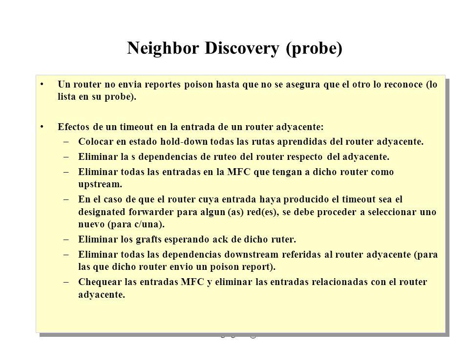IP Multicast 1999 - grigotti@exa.unicen.edu.ar10 Neighbor Discovery (probe) Un router no envia reportes poison hasta que no se asegura que el otro lo