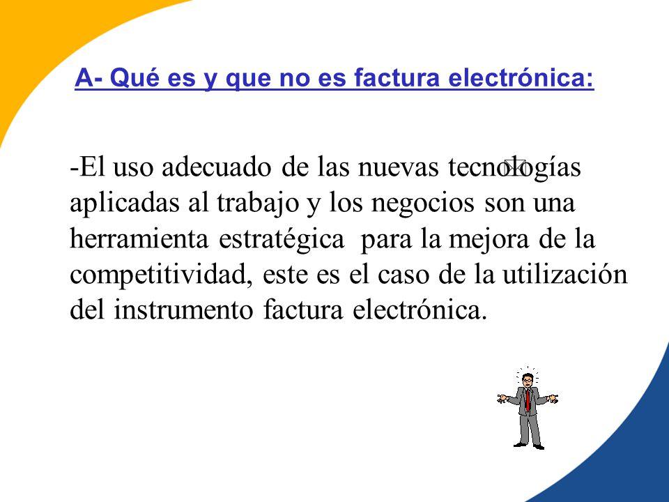 -El uso adecuado de las nuevas tecnologías aplicadas al trabajo y los negocios son una herramienta estratégica para la mejora de la competitividad, este es el caso de la utilización del instrumento factura electrónica.