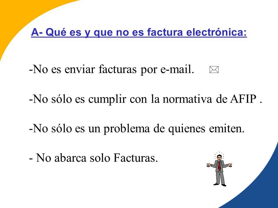 -No es enviar facturas por e-mail.-No sólo es cumplir con la normativa de AFIP.