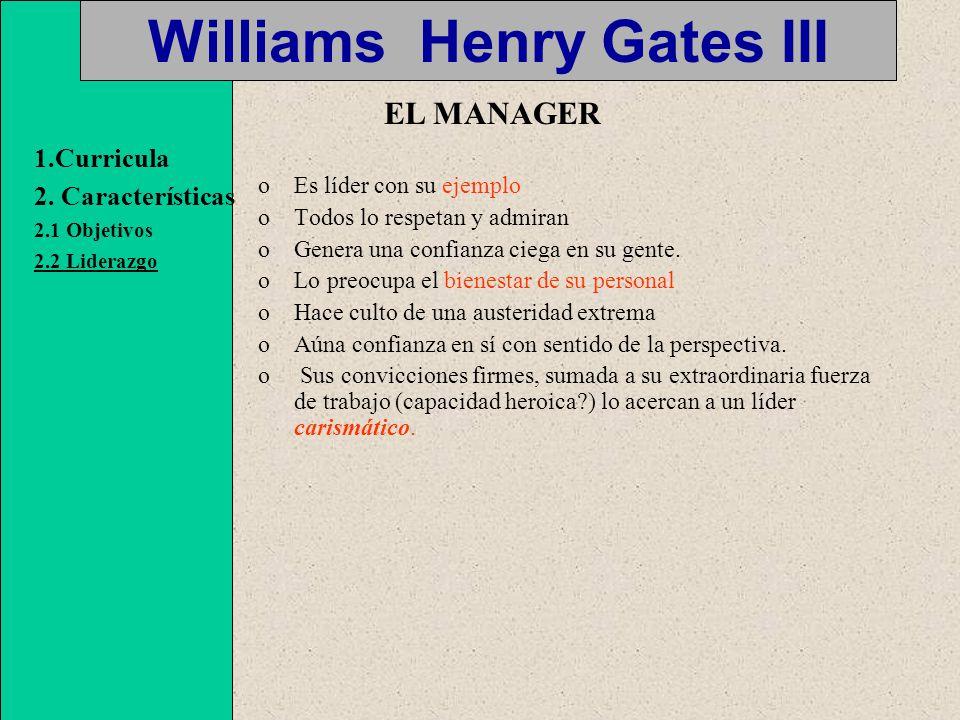 Williams Henry Gates III oEs líder con su ejemplo oTodos lo respetan y admiran oGenera una confianza ciega en su gente.