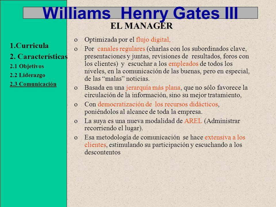 Williams Henry Gates III oOptimizada por el flujo digital, oPor canales regulares (charlas con los subordinados clave, presentaciones y juntas, revisiones de resultados, foros con los clientes) y escuchar a los empleados de todos los niveles, en la comunicación de las buenas, pero en especial, de las malas noticias.