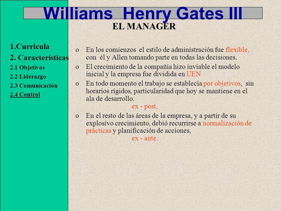 Williams Henry Gates III oEn los comienzos el estilo de administración fue flexible, con él y Allen tomando parte en todas las decisiones.