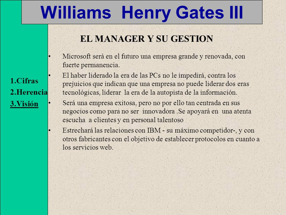 Williams Henry Gates III Microsoft será en el futuro una empresa grande y renovada, con fuerte permanencia.