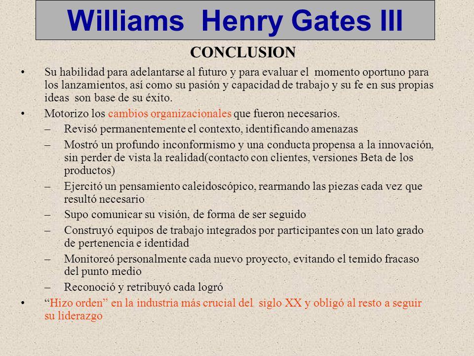 Williams Henry Gates III Su habilidad para adelantarse al futuro y para evaluar el momento oportuno para los lanzamientos, así como su pasión y capacidad de trabajo y su fe en sus propias ideas son base de su éxito.