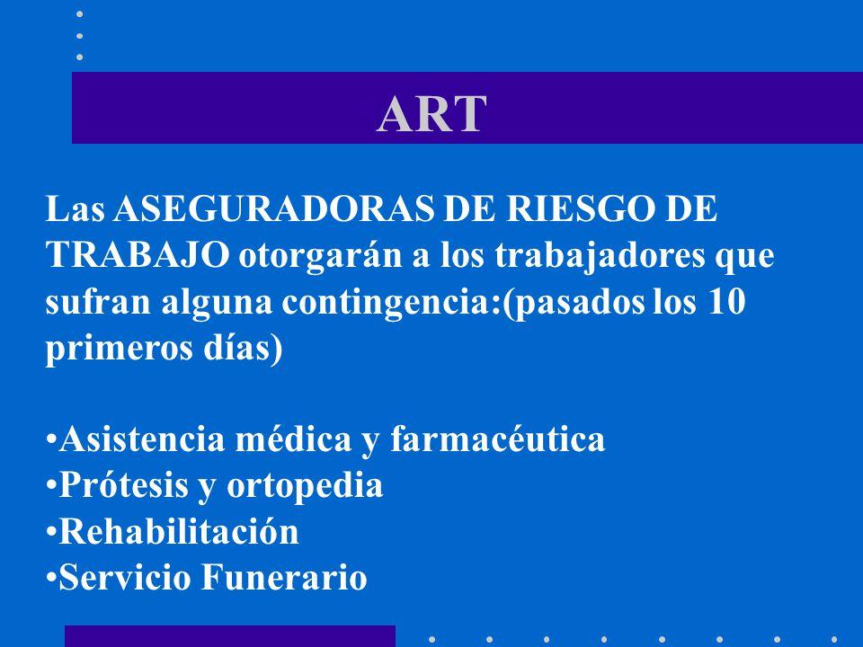 ART Las ASEGURADORAS DE RIESGO DE TRABAJO otorgarán a los trabajadores que sufran alguna contingencia:(pasados los 10 primeros días) Asistencia médica