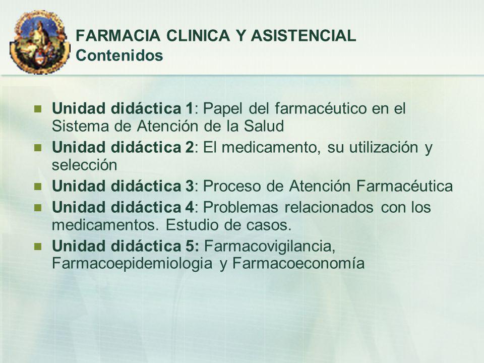 Unidad didáctica 1: Papel del farmacéutico en el Sistema de Atención de la Salud Unidad didáctica 2: El medicamento, su utilización y selección Unidad