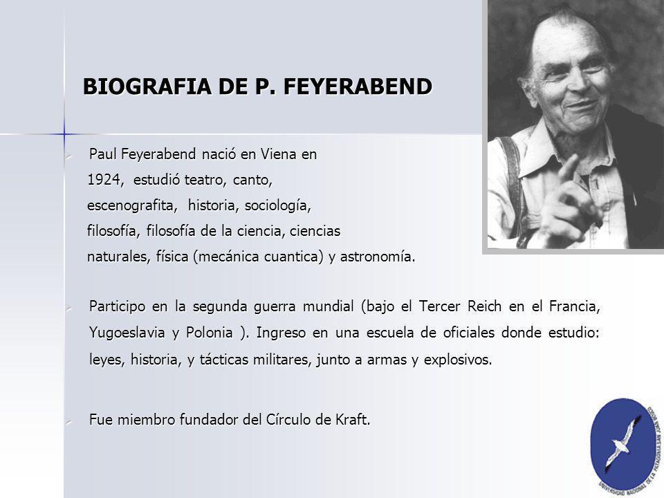 Paul Feyerabend nació en Viena en Paul Feyerabend nació en Viena en 1924, estudió teatro, canto, 1924, estudió teatro, canto, escenografita, historia,