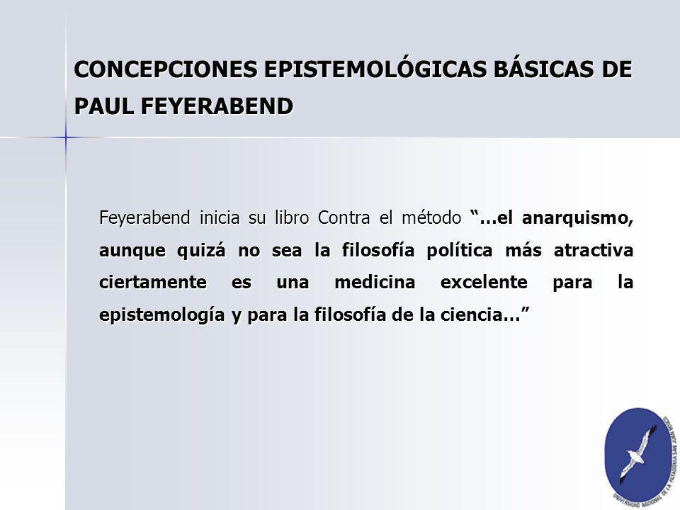 Feyerabend inicia su libro Contra el método …el anarquismo, aunque quizá no sea la filosofía política más atractiva ciertamente es una medicina excele