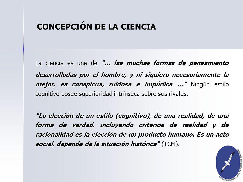 La ciencia es una de … las muchas formas de pensamiento desarrolladas por el hombre, y ni siquiera necesariamente la mejor, es conspicua, ruidosa e im