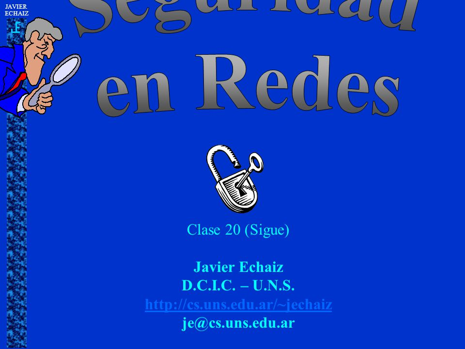 Clase 20 (Sigue) Javier Echaiz D.C.I.C. – U.N.S. http://cs.uns.edu.ar/~jechaiz je@cs.uns.edu.ar JAVIER ECHAIZ