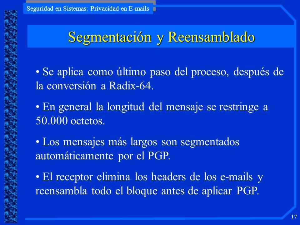 Seguridad en Sistemas: Privacidad en E-mails 17 Segmentación y Reensamblado Se aplica como último paso del proceso, después de la conversión a Radix-6