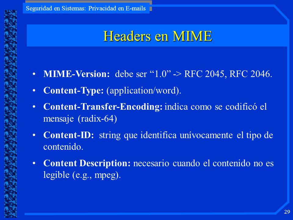 Seguridad en Sistemas: Privacidad en E-mails 29 Headers en MIME MIME-Version: debe ser 1.0 -> RFC 2045, RFC 2046. Content-Type: (application/word). Co