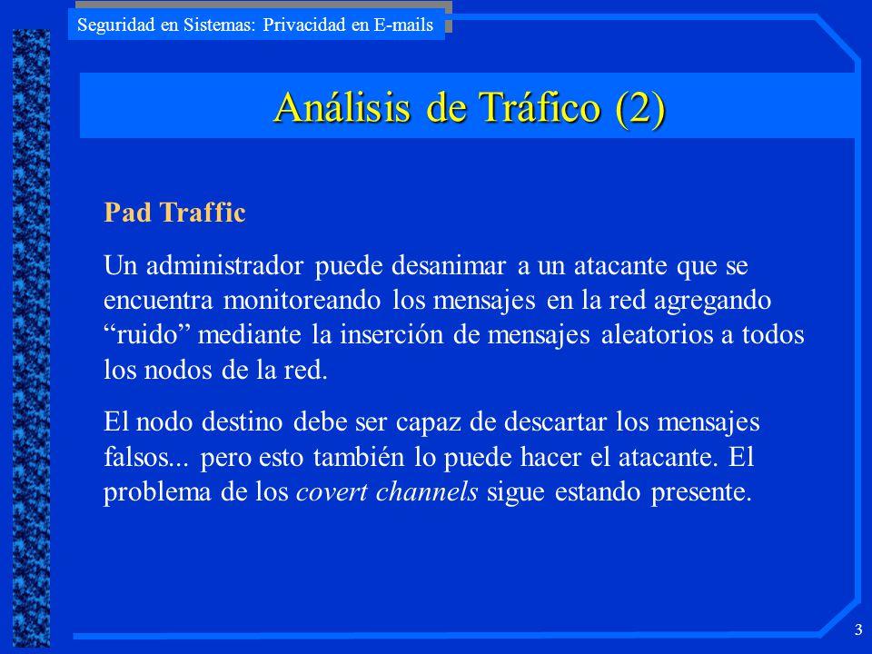 Seguridad en Sistemas: Privacidad en E-mails 3 Análisis de Tráfico (2) Pad Traffic Un administrador puede desanimar a un atacante que se encuentra mon