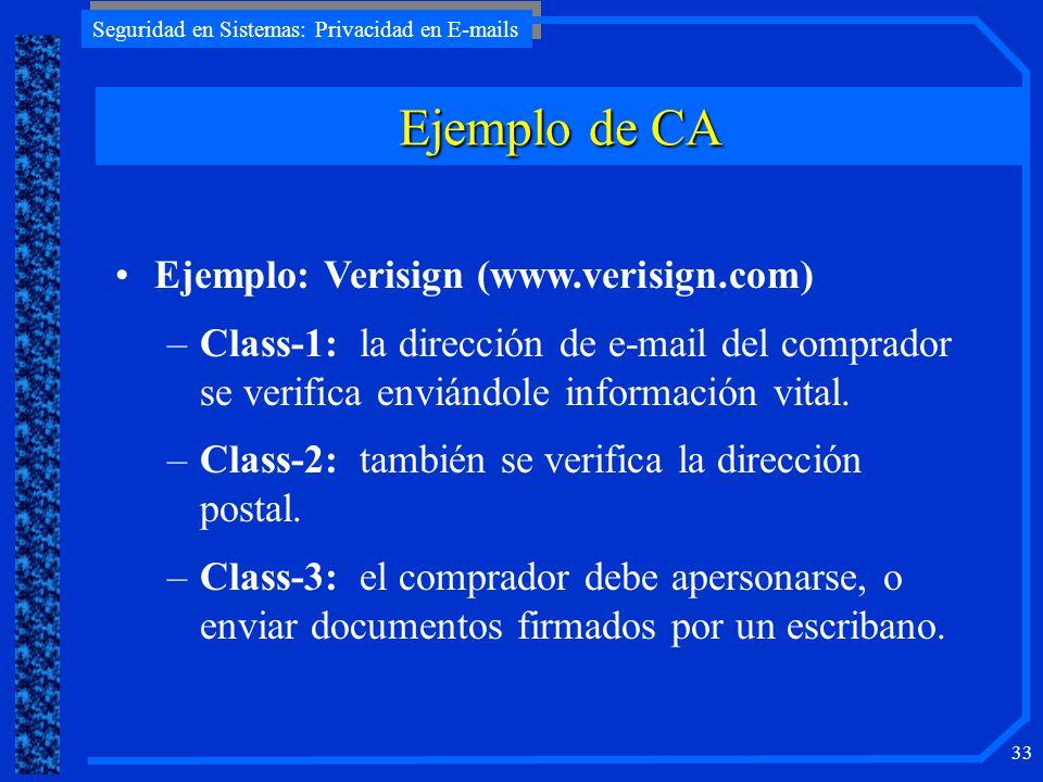 Seguridad en Sistemas: Privacidad en E-mails 33 Ejemplo de CA Ejemplo: Verisign (www.verisign.com) –Class-1: la dirección de e-mail del comprador se v