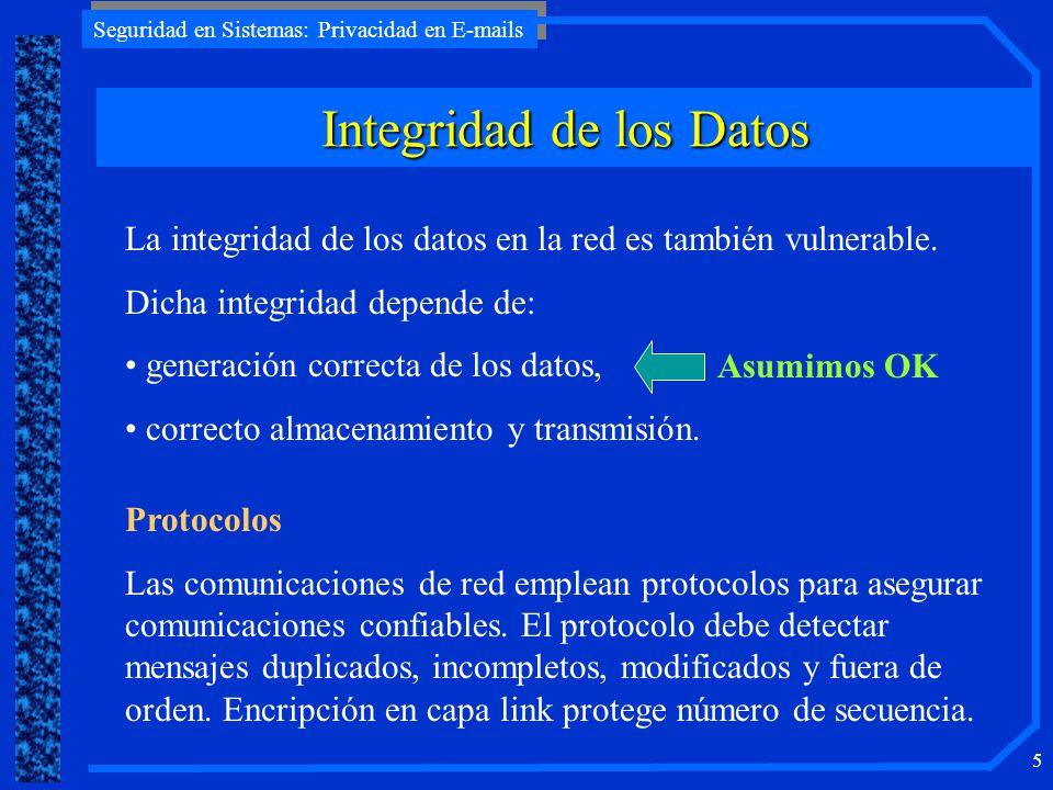 Seguridad en Sistemas: Privacidad en E-mails 6 Integridad: Protocolos Protocolos Checksums Paridad Códigos detectores/correctores sofisticados Firmas digitales Intermediario