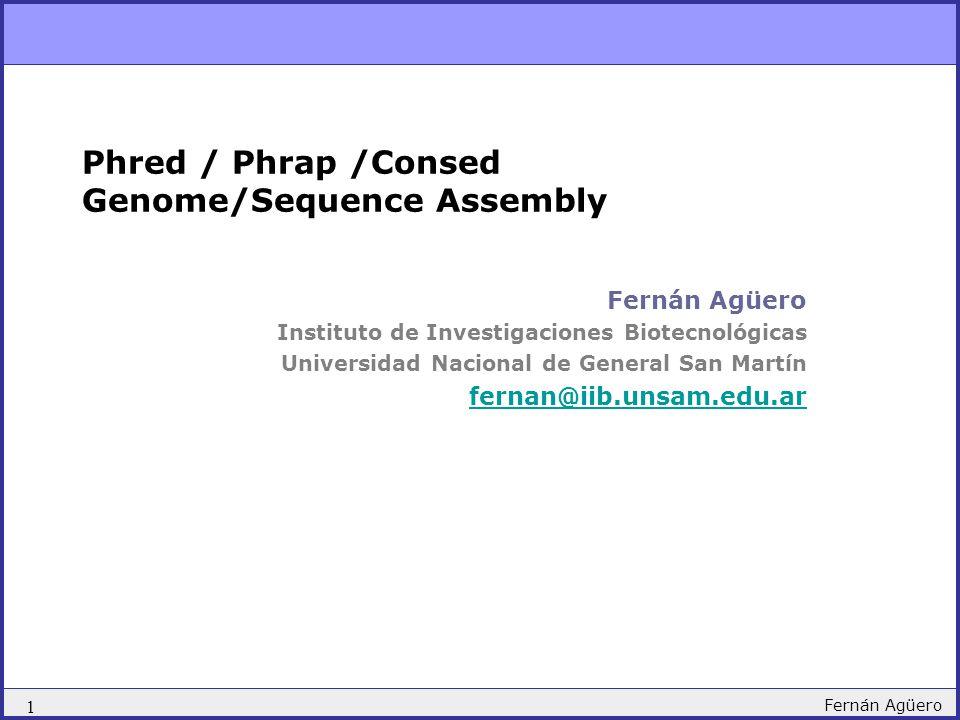 1 Fernán Agüero Phred / Phrap /Consed Genome/Sequence Assembly Fernán Agüero Instituto de Investigaciones Biotecnológicas Universidad Nacional de Gene