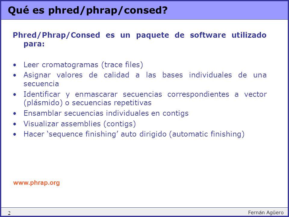 2 Fernán Agüero Qué es phred/phrap/consed? Phred/Phrap/Consed es un paquete de software utilizado para: Leer cromatogramas (trace files) Asignar valor