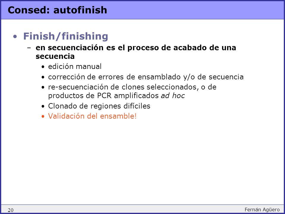20 Fernán Agüero Consed: autofinish Finish/finishing –en secuenciación es el proceso de acabado de una secuencia edición manual corrección de errores
