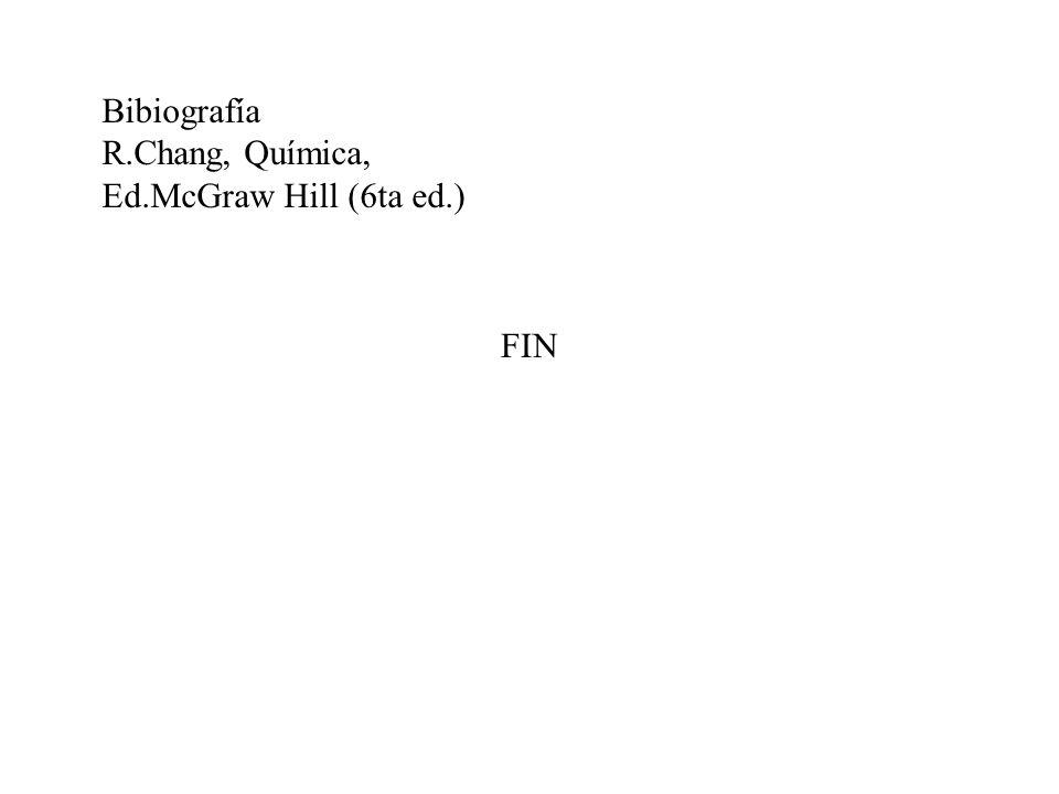 FIN Bibiografía R.Chang, Química, Ed.McGraw Hill (6ta ed.)