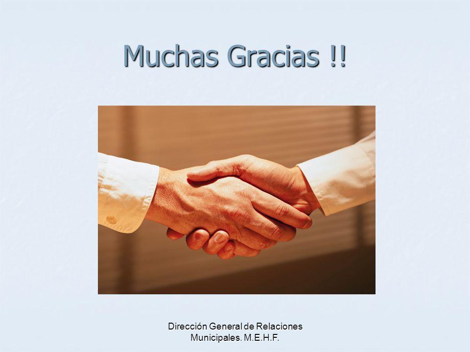 Dirección General de Relaciones Municipales. M.E.H.F. Muchas Gracias !!