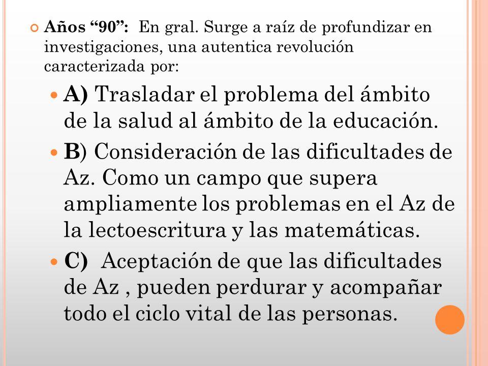 Años 90: En gral. Surge a raíz de profundizar en investigaciones, una autentica revolución caracterizada por: A) Trasladar el problema del ámbito de l