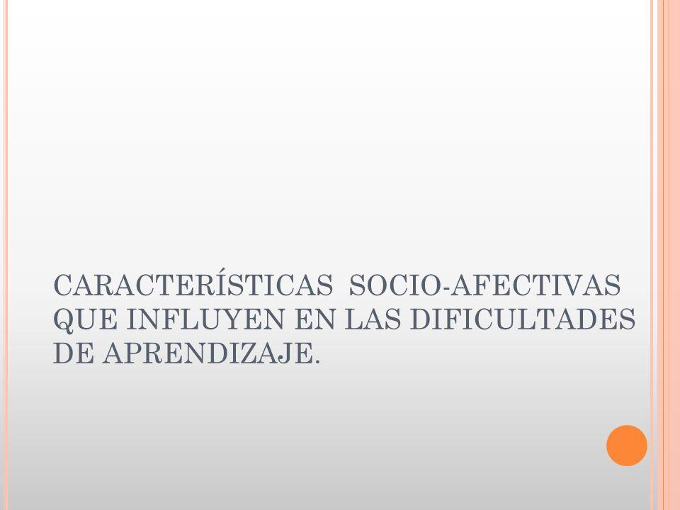 CARACTERÍSTICAS SOCIO-AFECTIVAS QUE INFLUYEN EN LAS DIFICULTADES DE APRENDIZAJE.