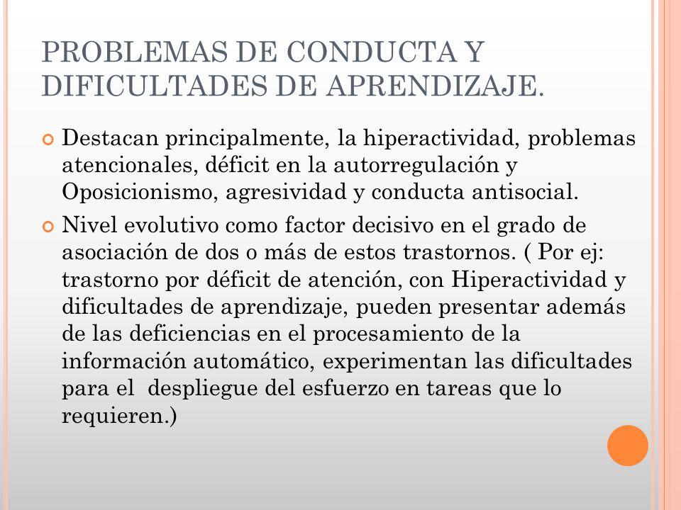 PROBLEMAS DE CONDUCTA Y DIFICULTADES DE APRENDIZAJE. Destacan principalmente, la hiperactividad, problemas atencionales, déficit en la autorregulación