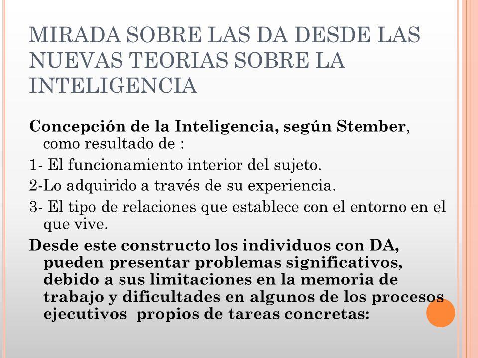 MIRADA SOBRE LAS DA DESDE LAS NUEVAS TEORIAS SOBRE LA INTELIGENCIA Concepción de la Inteligencia, según Stember, como resultado de : 1- El funcionamie
