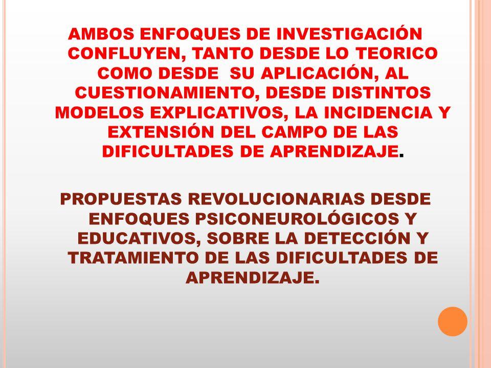 AMBOS ENFOQUES DE INVESTIGACIÓN CONFLUYEN, TANTO DESDE LO TEORICO COMO DESDE SU APLICACIÓN, AL CUESTIONAMIENTO, DESDE DISTINTOS MODELOS EXPLICATIVOS,