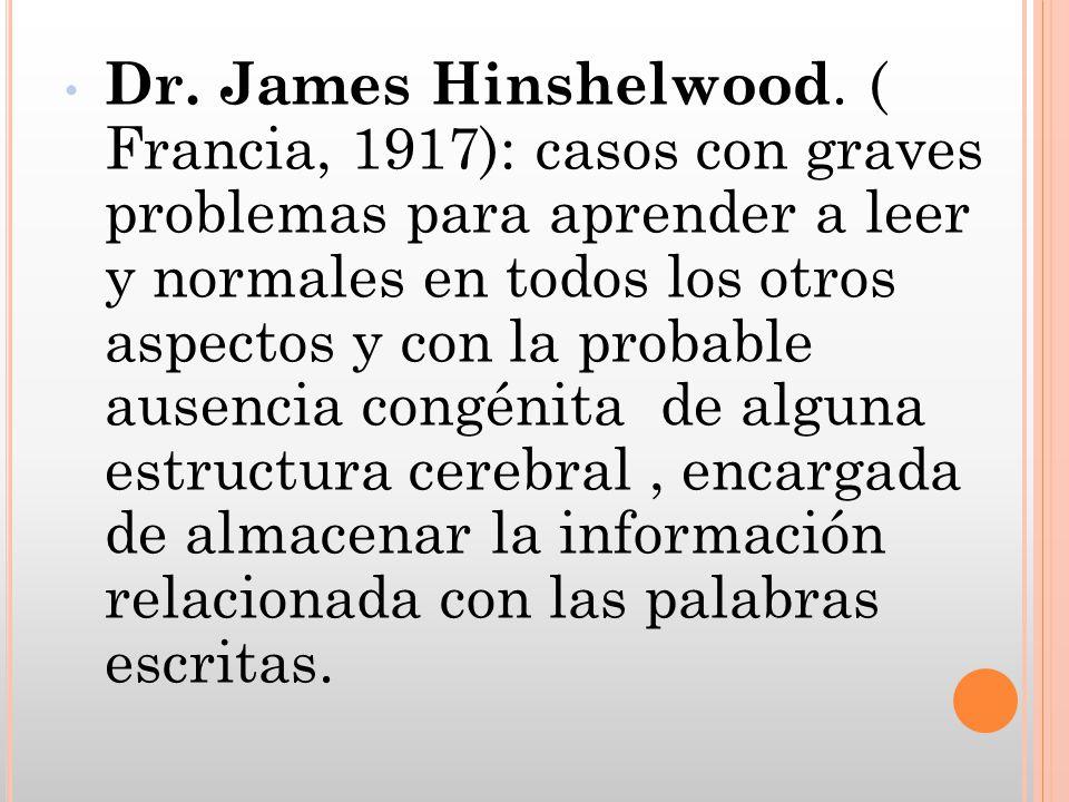 Dr. James Hinshelwood. ( Francia, 1917): casos con graves problemas para aprender a leer y normales en todos los otros aspectos y con la probable ause