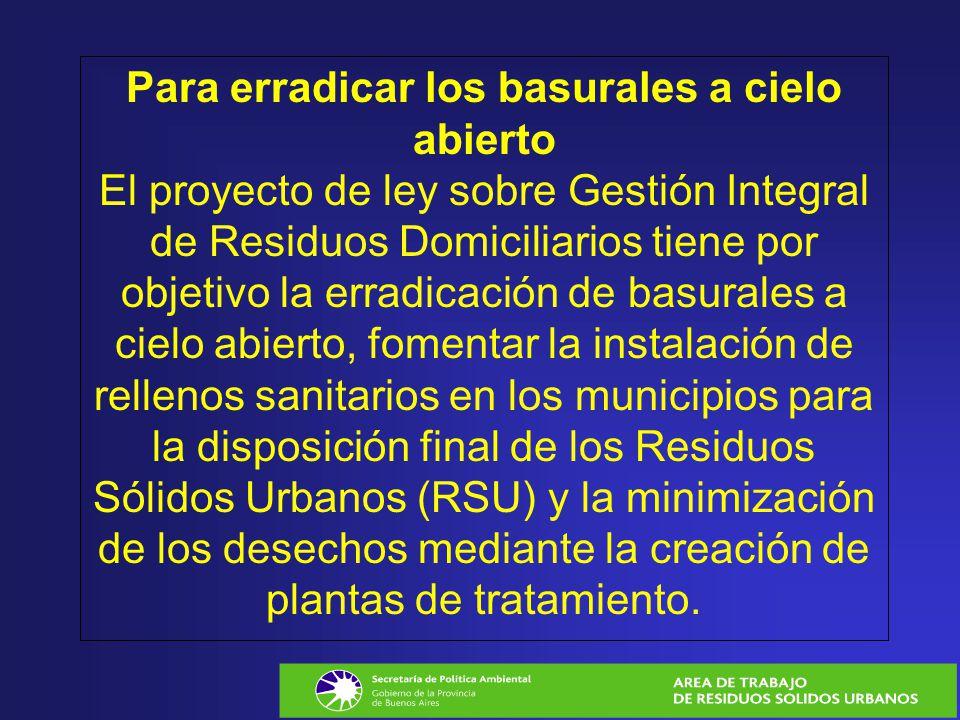 Para erradicar los basurales a cielo abierto El proyecto de ley sobre Gestión Integral de Residuos Domiciliarios tiene por objetivo la erradicación de