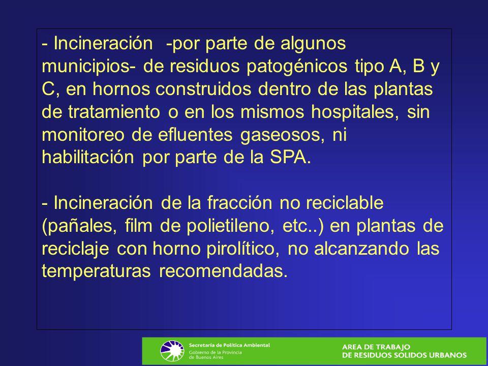 - Incineración -por parte de algunos municipios- de residuos patogénicos tipo A, B y C, en hornos construidos dentro de las plantas de tratamiento o e
