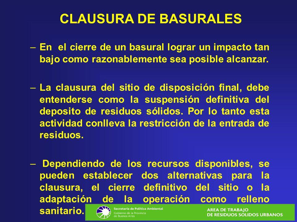 CLAUSURA DE BASURALES –En el cierre de un basural lograr un impacto tan bajo como razonablemente sea posible alcanzar. –La clausura del sitio de dispo
