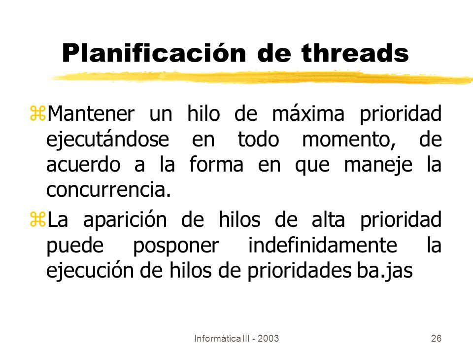 Informática III - 200326 Planificación de threads zMantener un hilo de máxima prioridad ejecutándose en todo momento, de acuerdo a la forma en que man