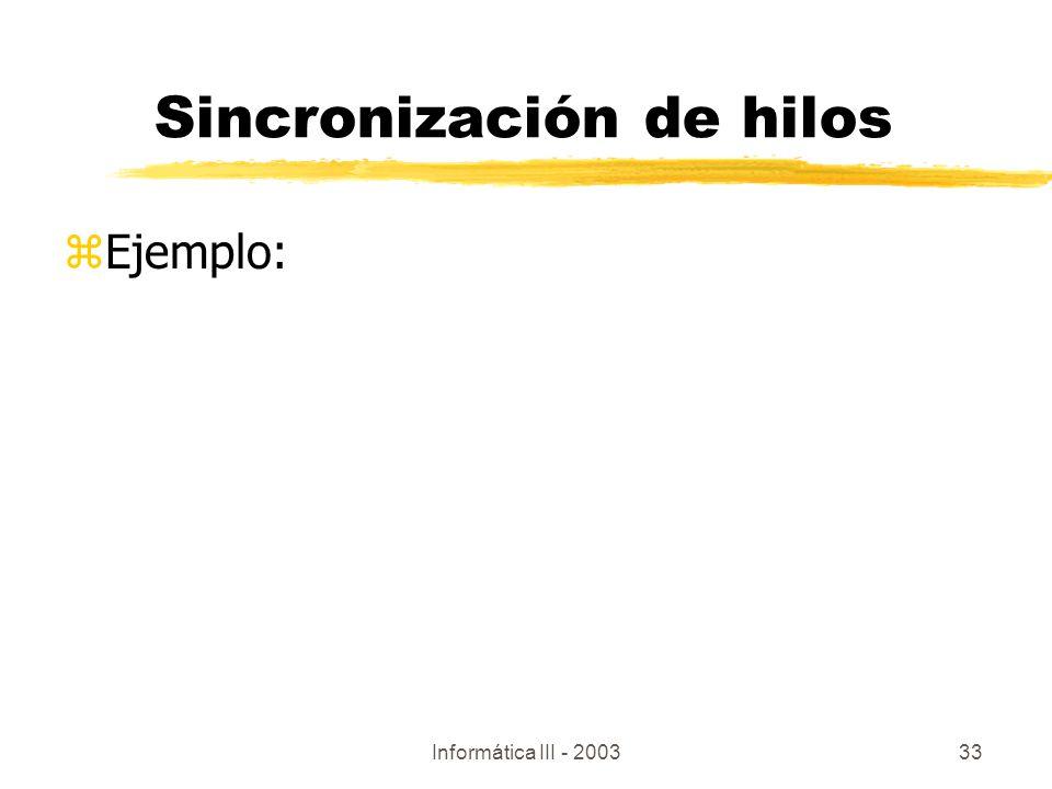 Informática III - 200333 zEjemplo: Sincronización de hilos